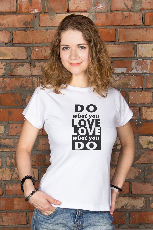 Футболка женская Do what you loveПодарки для женщин<br>100% хлопок, белая, с нанесением текста<br>